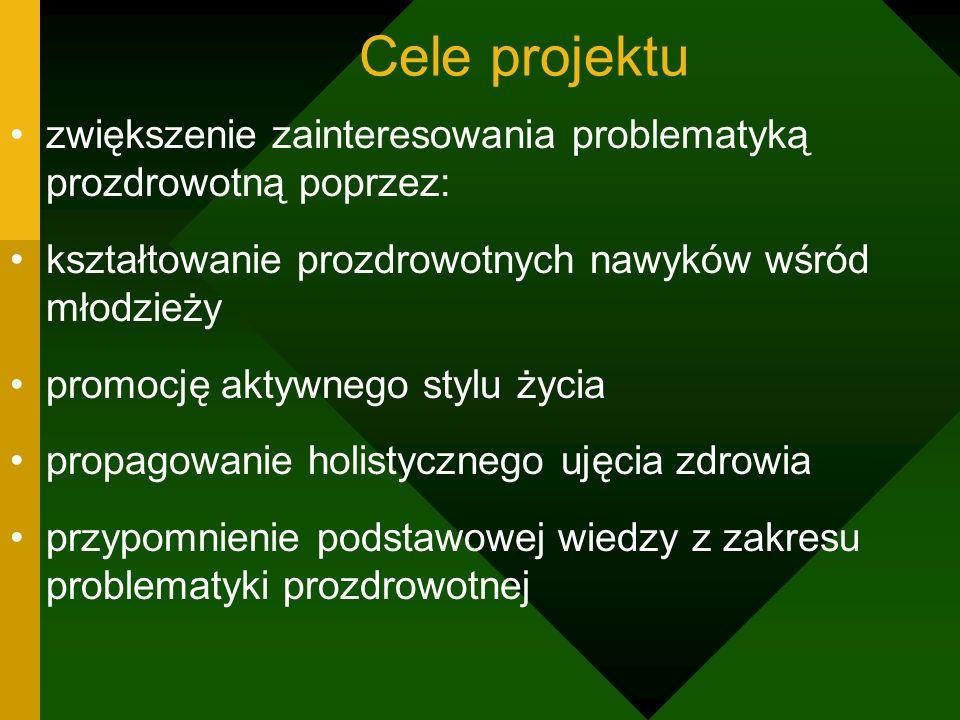 Cele projektu zwiększenie zainteresowania problematyką prozdrowotną poprzez: kształtowanie prozdrowotnych nawyków wśród młodzieży.