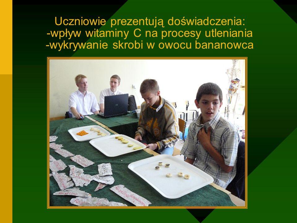 Uczniowie prezentują doświadczenia: -wpływ witaminy C na procesy utleniania -wykrywanie skrobi w owocu bananowca