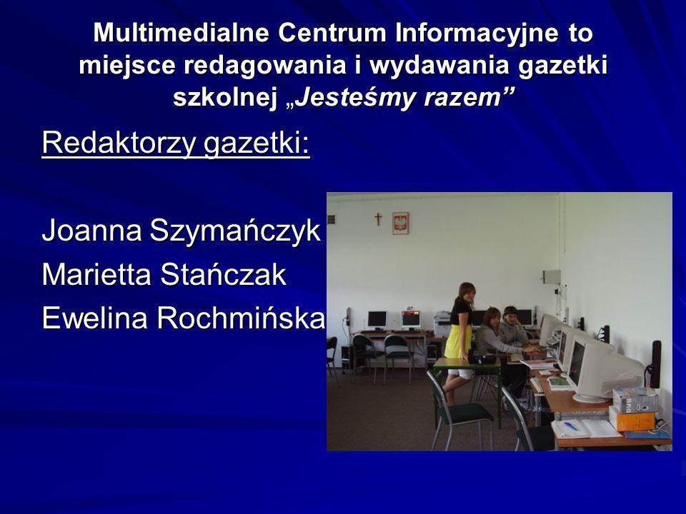 Redaktorzy gazetki: Joanna Szymańczyk Marietta Stańczak