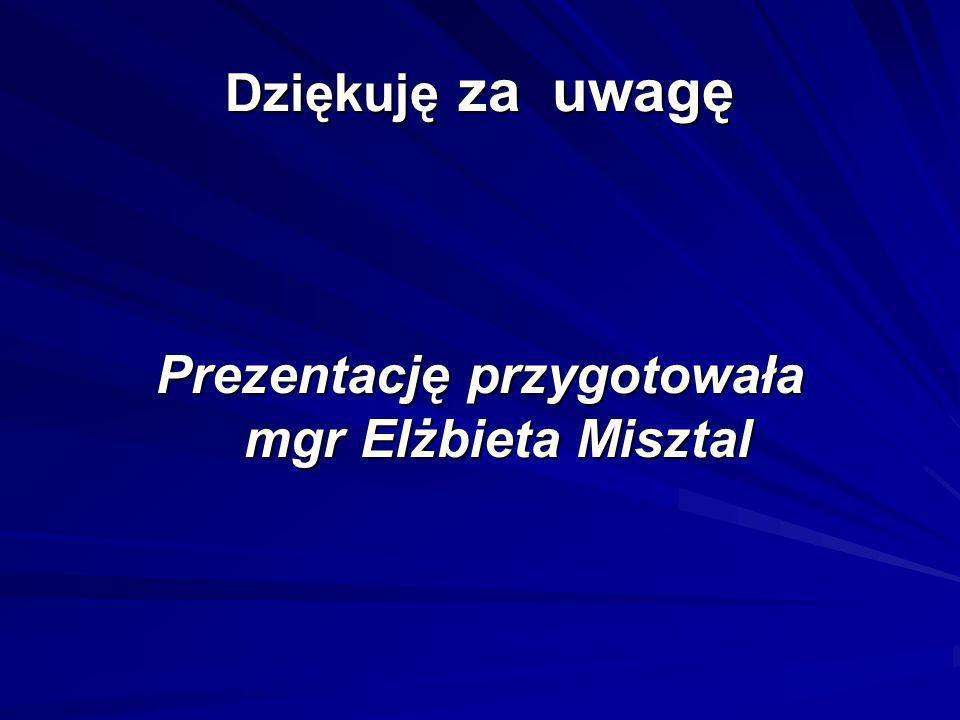 Prezentację przygotowała mgr Elżbieta Misztal