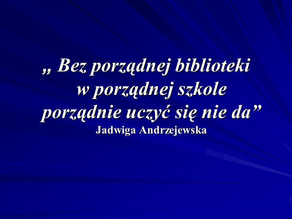 """"""" Bez porządnej biblioteki w porządnej szkole porządnie uczyć się nie da Jadwiga Andrzejewska"""