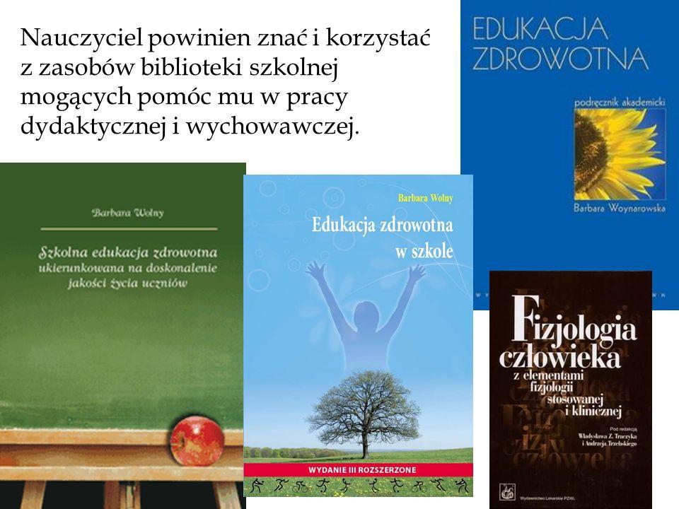 Nauczyciel powinien znać i korzystać z zasobów biblioteki szkolnej mogących pomóc mu w pracy dydaktycznej i wychowawczej.