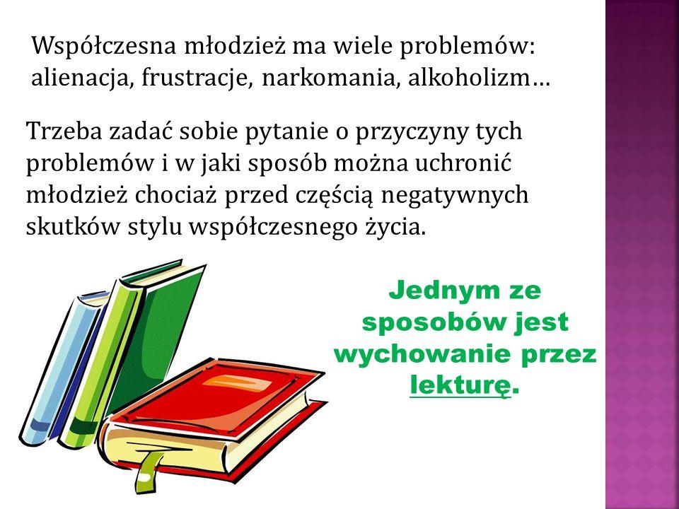 Jednym ze sposobów jest wychowanie przez lekturę.