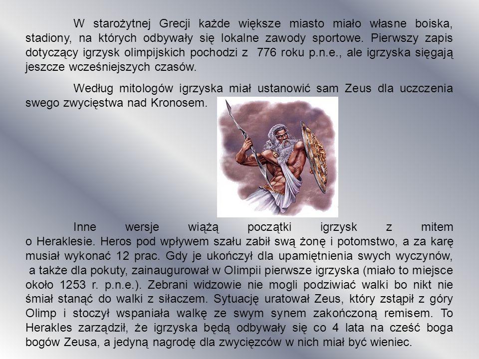 W starożytnej Grecji każde większe miasto miało własne boiska, stadiony, na których odbywały się lokalne zawody sportowe. Pierwszy zapis dotyczący igrzysk olimpijskich pochodzi z 776 roku p.n.e., ale igrzyska sięgają jeszcze wcześniejszych czasów.