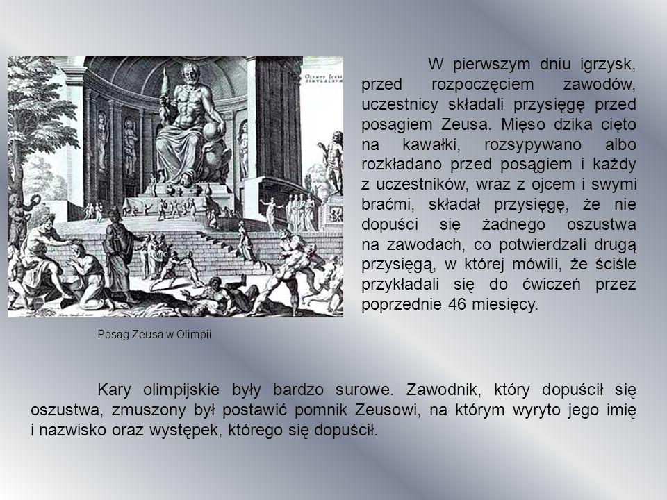 W pierwszym dniu igrzysk, przed rozpoczęciem zawodów, uczestnicy składali przysięgę przed posągiem Zeusa. Mięso dzika cięto na kawałki, rozsypywano albo rozkładano przed posągiem i każdy z uczestników, wraz z ojcem i swymi braćmi, składał przysięgę, że nie dopuści się żadnego oszustwa na zawodach, co potwierdzali drugą przysięgą, w której mówili, że ściśle przykładali się do ćwiczeń przez poprzednie 46 miesięcy.