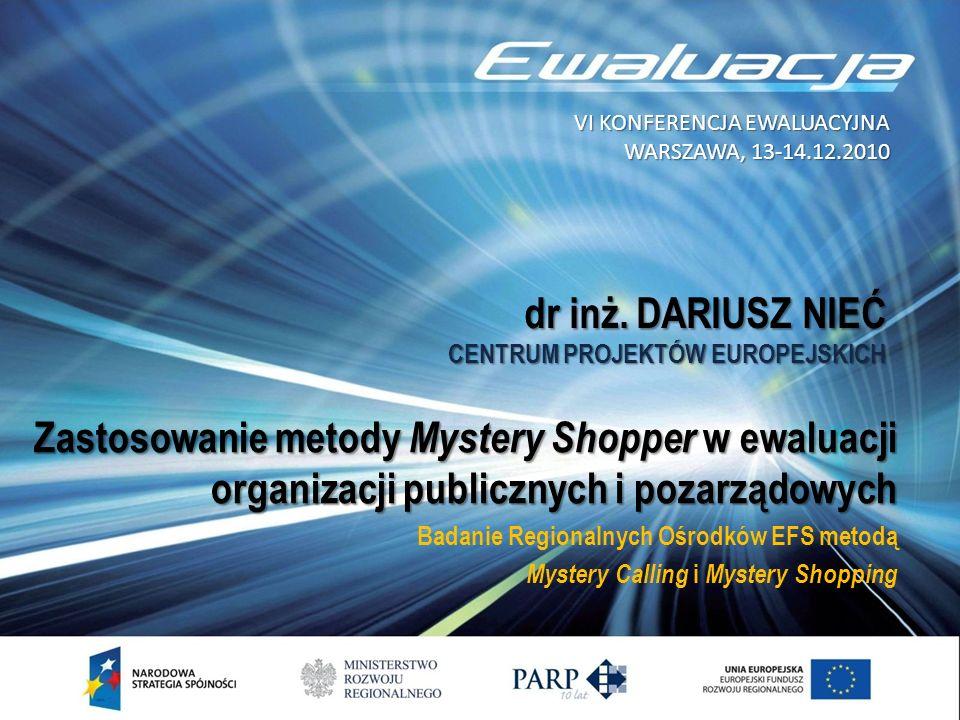 2010-05-10VI KONFERENCJA EWALUACYJNA. WARSZAWA, 13-14.12.2010. dr inż. DARIUSZ NIEĆ. CENTRUM PROJEKTÓW EUROPEJSKICH.