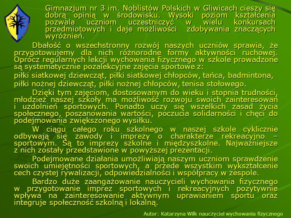 Gimnazjum nr 3 im. Noblistów Polskich w Gliwicach cieszy się dobrą opinią w środowisku. Wysoki poziom kształcenia pozwala uczniom uczestniczyć w wielu konkursach przedmiotowych i daje możliwości zdobywania znaczących wyróżnień.