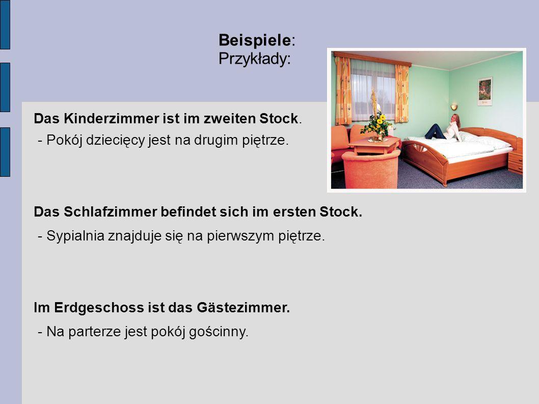 Beispiele: Przykłady: Das Kinderzimmer ist im zweiten Stock.
