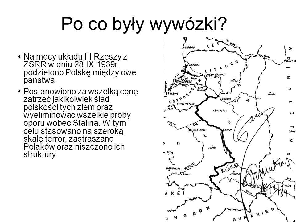 Po co były wywózki Na mocy układu III Rzeszy z ZSRR w dniu 28.IX.1939r. podzielono Polskę między owe państwa.
