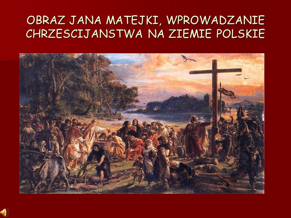 OBRAZ JANA MATEJKI, WPROWADZANIE CHRZESCIJANSTWA NA ZIEMIE POLSKIE