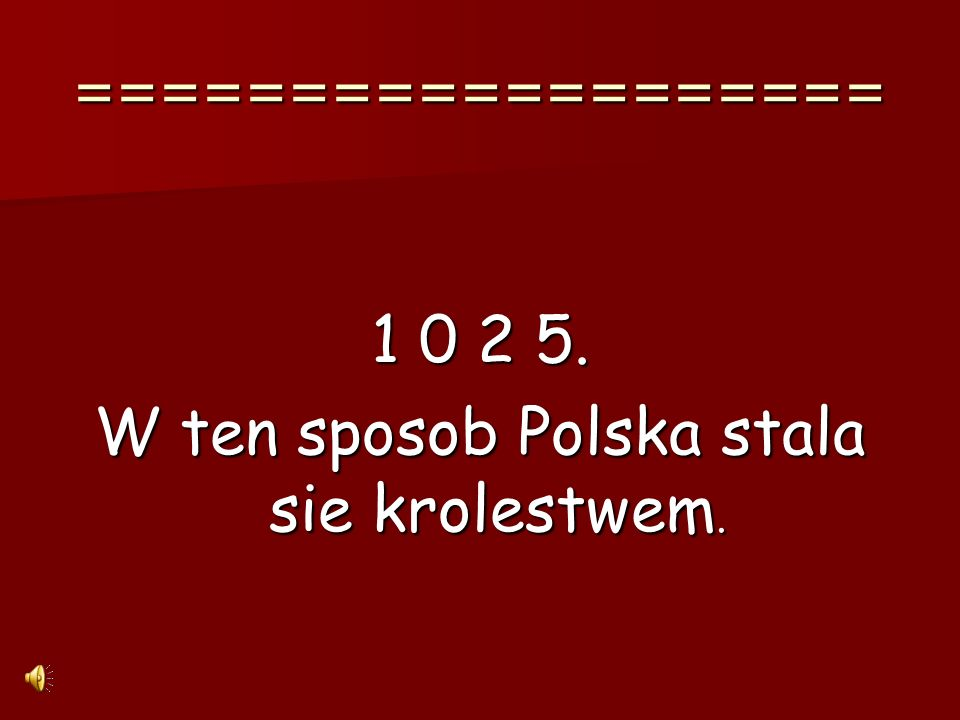 W ten sposob Polska stala sie krolestwem.