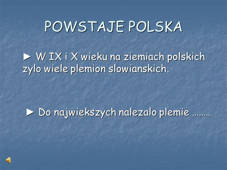 POWSTAJE POLSKA ► W IX i X wieku na ziemiach polskich zylo wiele plemion slowianskich.