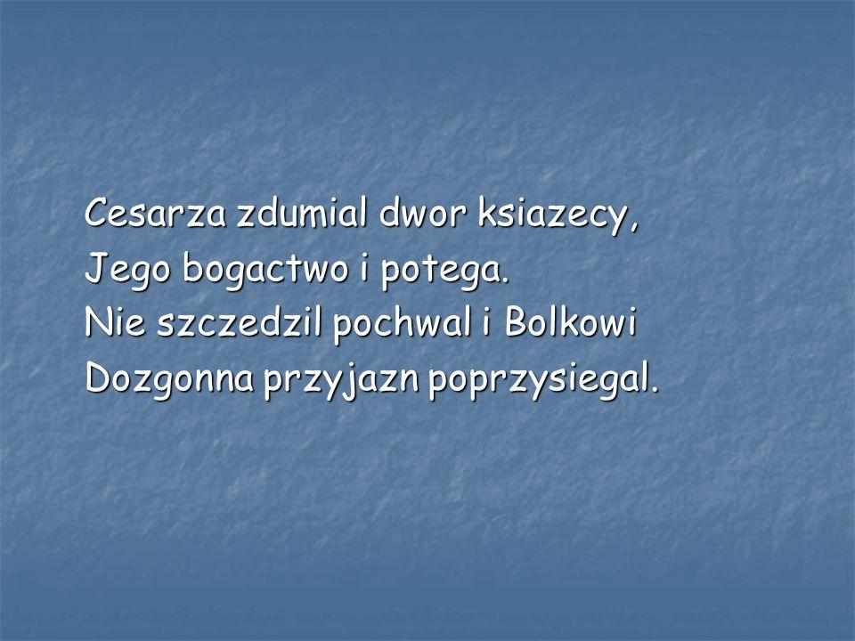 Nie szczedzil pochwal i Bolkowi Dozgonna przyjazn poprzysiegal.
