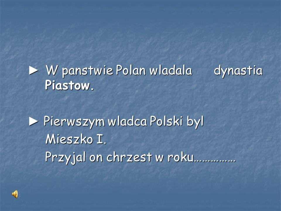 ► Pierwszym wladca Polski byl Mieszko I.