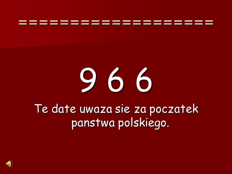 Te date uwaza sie za poczatek panstwa polskiego.