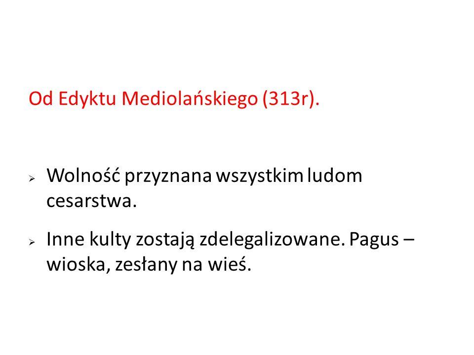 Od Edyktu Mediolańskiego (313r).
