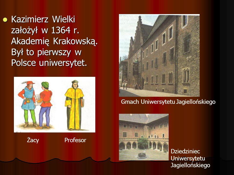 Kazimierz Wielki założył w 1364 r. Akademię Krakowską
