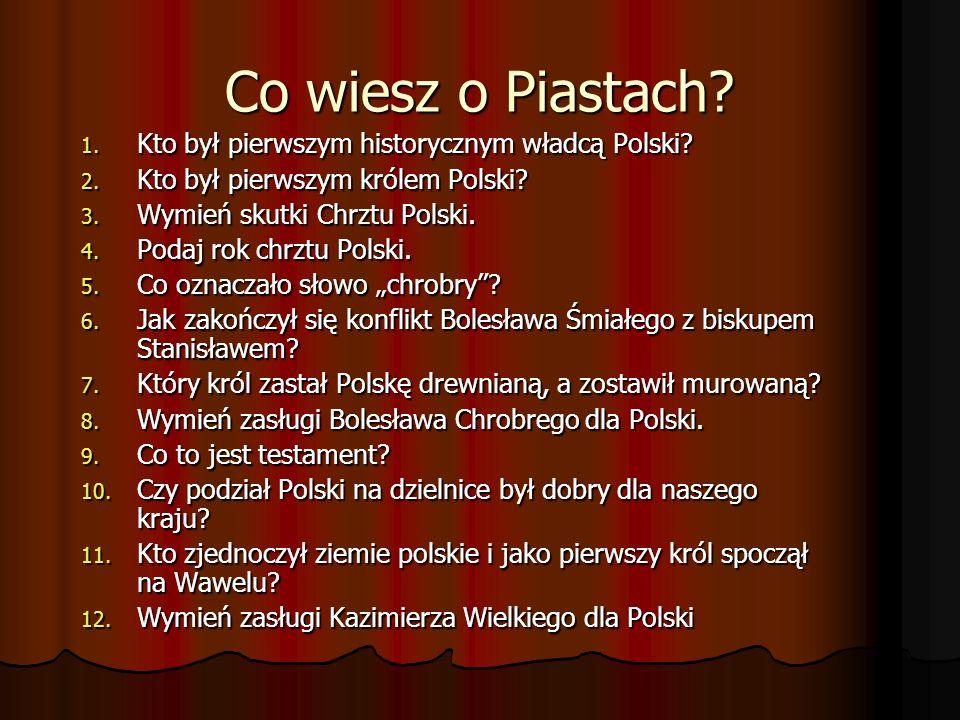 Co wiesz o Piastach Kto był pierwszym historycznym władcą Polski