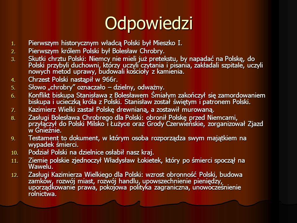 Odpowiedzi Pierwszym historycznym władcą Polski był Mieszko I.