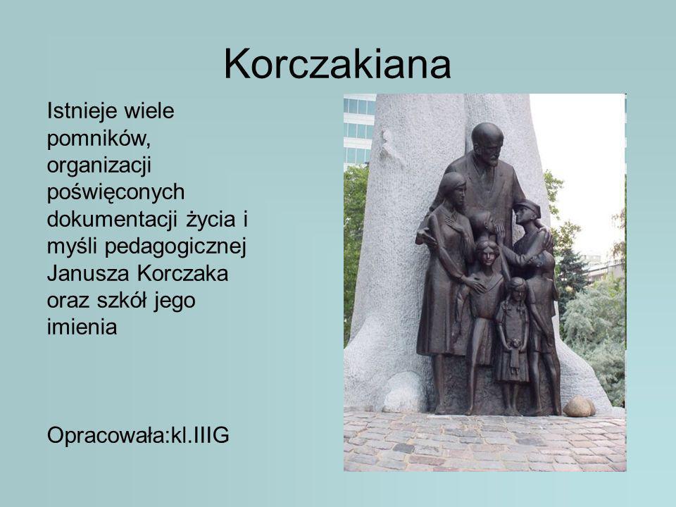 KorczakianaIstnieje wiele pomników, organizacji poświęconych dokumentacji życia i myśli pedagogicznej Janusza Korczaka oraz szkół jego imienia.