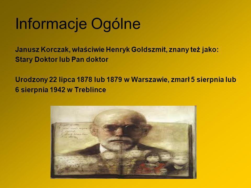 Informacje Ogólne Janusz Korczak, właściwie Henryk Goldszmit, znany też jako: Stary Doktor lub Pan doktor.