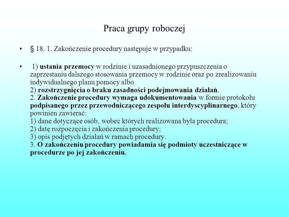 Praca grupy roboczej § 18. 1. Zakończenie procedury następuje w przypadku: