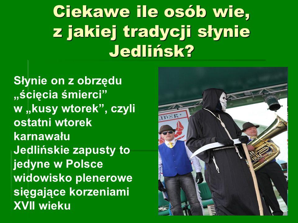 Ciekawe ile osób wie, z jakiej tradycji słynie Jedlińsk