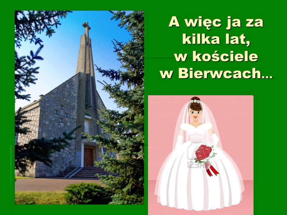 A więc ja za kilka lat, w kościele w Bierwcach...