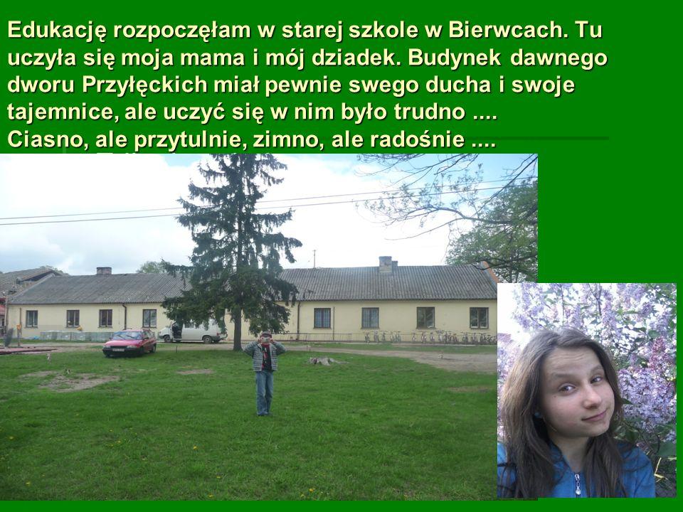 Edukację rozpoczęłam w starej szkole w Bierwcach