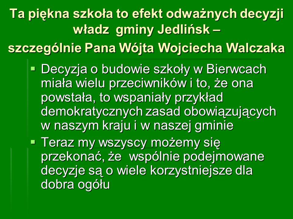 Ta piękna szkoła to efekt odważnych decyzji władz gminy Jedlińsk – szczególnie Pana Wójta Wojciecha Walczaka