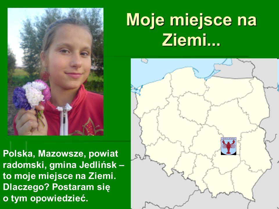 Moje miejsce na Ziemi... Polska, Mazowsze, powiat radomski, gmina Jedlińsk – to moje miejsce na Ziemi. Dlaczego Postaram się.
