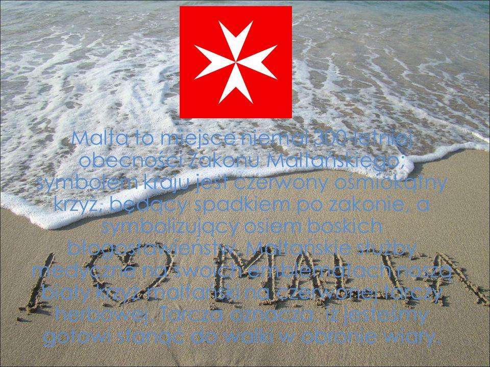 Malta to miejsce niemal 300-letniej obecności Zakonu Maltańskiego; symbolem kraju jest czerwony ośmiokątny krzyż, będący spadkiem po zakonie, a symbolizujący osiem boskich błogosławieństw.