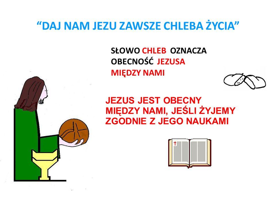 DAJ NAM JEZU ZAWSZE CHLEBA ŻYCIA