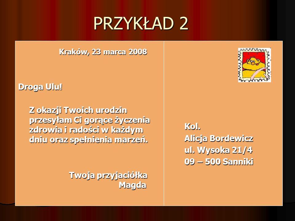 PRZYKŁAD 2 Kraków, 23 marca 2008. Droga Ulu!