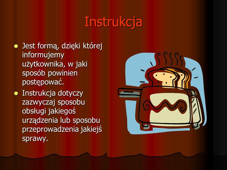 Instrukcja Jest formą, dzięki której informujemy użytkownika, w jaki sposób powinien postępować.