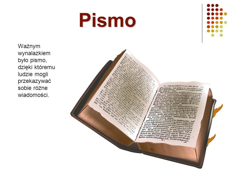 Pismo Ważnym wynalazkiem było pismo, dzięki któremu ludzie mogli przekazywać sobie różne wiadomości.