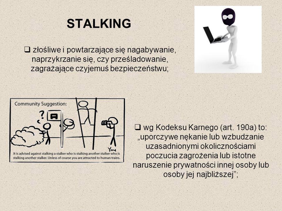STALKING złośliwe i powtarzające się nagabywanie, naprzykrzanie się, czy prześladowanie, zagrażające czyjemuś bezpieczeństwu;