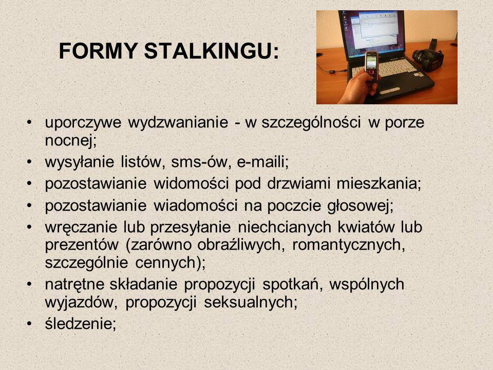 FORMY STALKINGU: uporczywe wydzwanianie - w szczególności w porze nocnej; wysyłanie listów, sms-ów, e-maili;