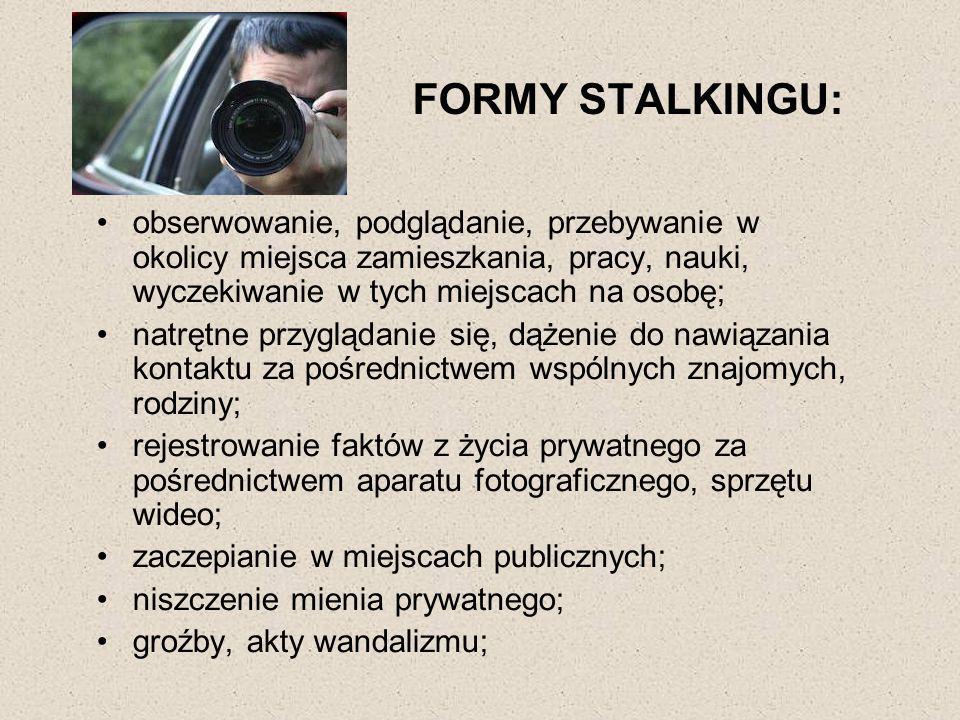 FORMY STALKINGU: obserwowanie, podglądanie, przebywanie w okolicy miejsca zamieszkania, pracy, nauki, wyczekiwanie w tych miejscach na osobę;