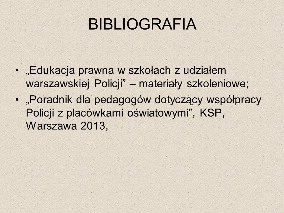 """BIBLIOGRAFIA """"Edukacja prawna w szkołach z udziałem warszawskiej Policji – materiały szkoleniowe;"""