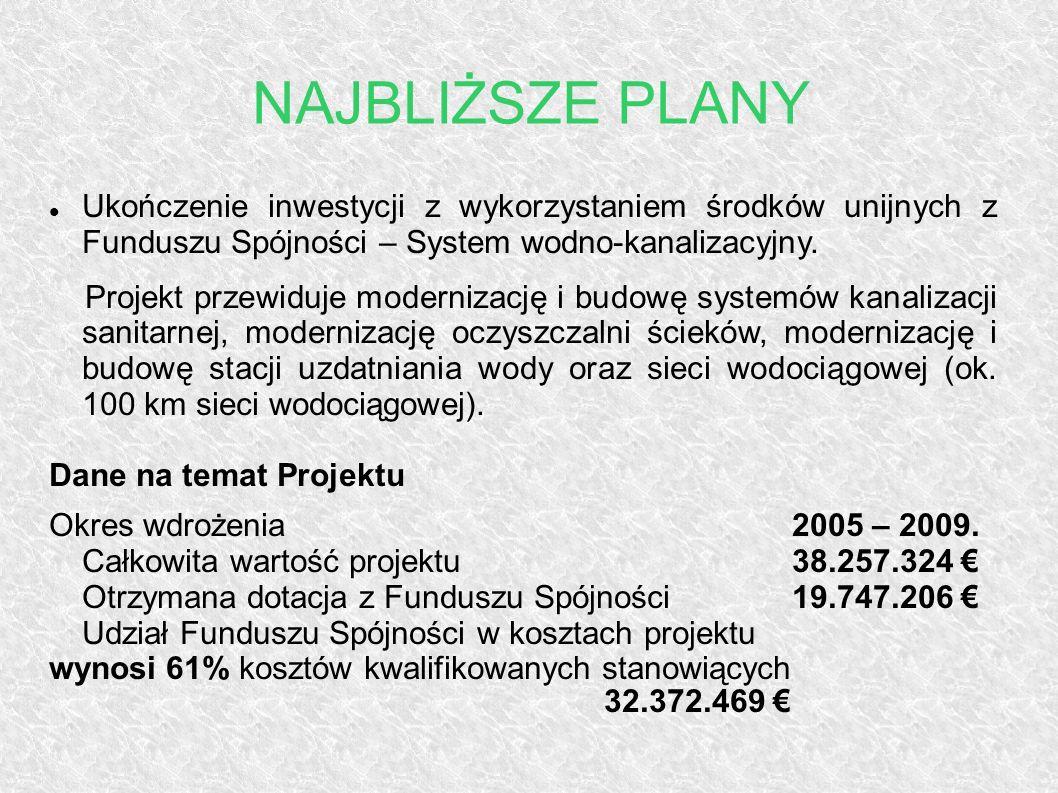 NAJBLIŻSZE PLANY Ukończenie inwestycji z wykorzystaniem środków unijnych z Funduszu Spójności – System wodno-kanalizacyjny.