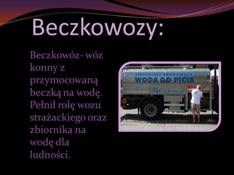 Beczkowozy: Beczkowóz- wóz konny z przymocowaną beczką na wodę.