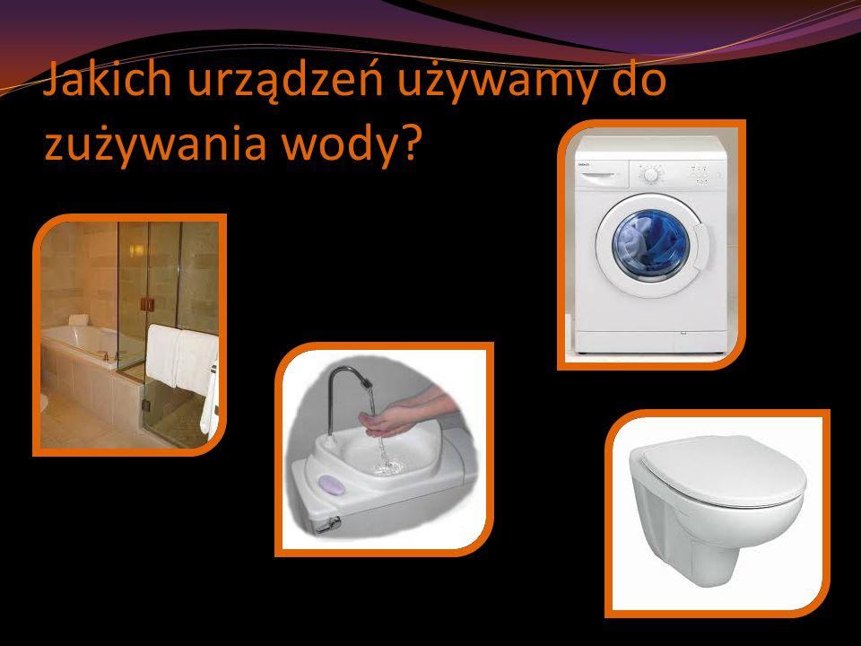 Jakich urządzeń używamy do zużywania wody