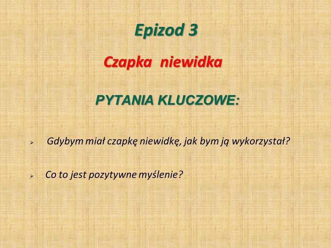 Epizod 3 Czapka niewidka PYTANIA KLUCZOWE: