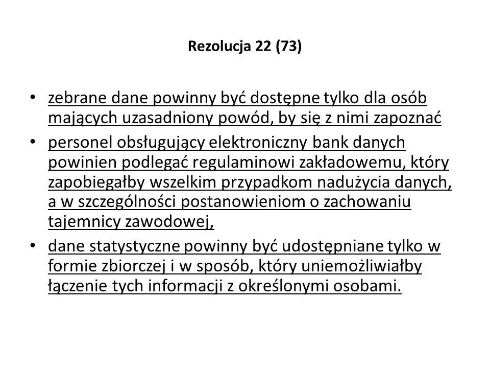 Rezolucja 22 (73) zebrane dane powinny być dostępne tylko dla osób mających uzasadniony powód, by się z nimi zapoznać.