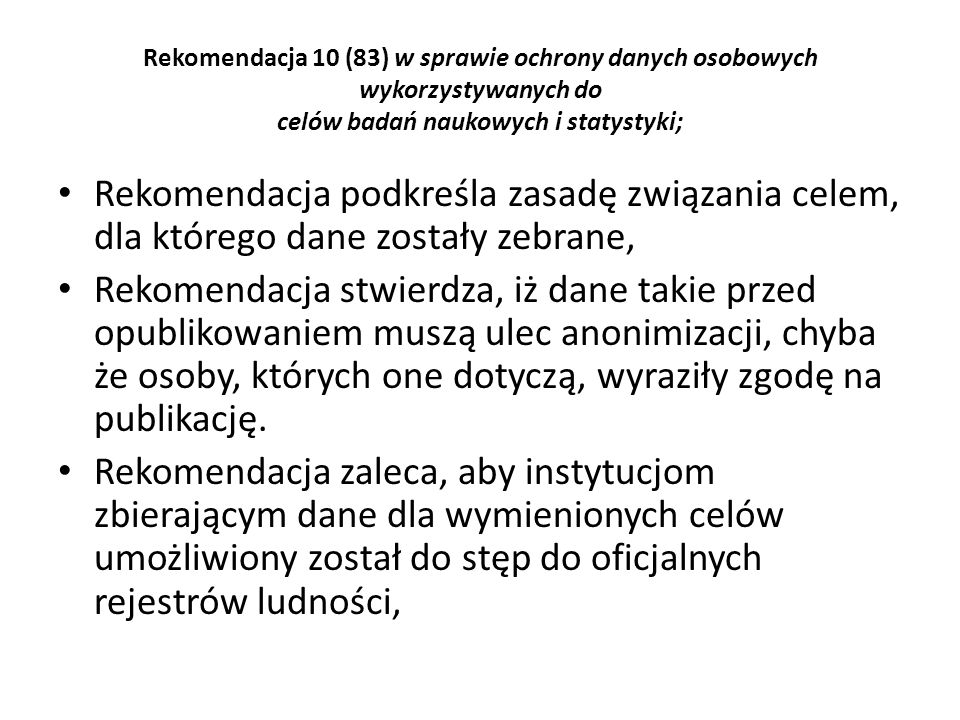 Rekomendacja 10 (83) w sprawie ochrony danych osobowych wykorzystywanych do celów badań naukowych i statystyki;
