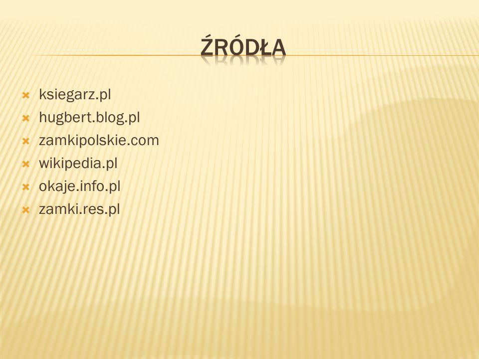 ŹródŁa ksiegarz.pl hugbert.blog.pl zamkipolskie.com wikipedia.pl