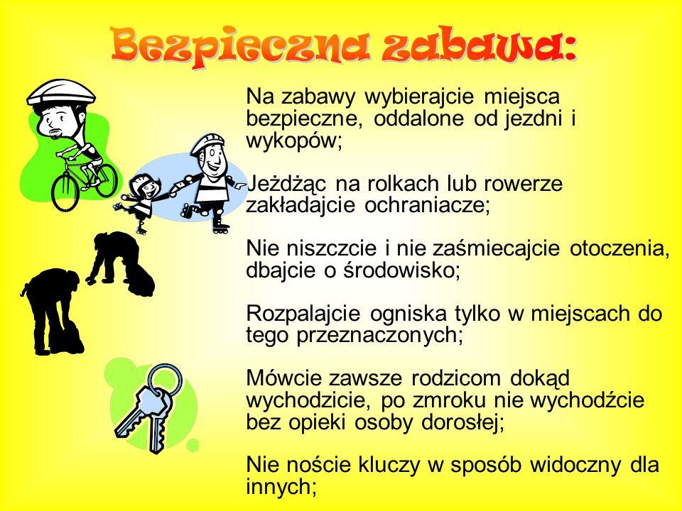 Bezpieczna zabawa:Na zabawy wybierajcie miejsca bezpieczne, oddalone od jezdni i wykopów; Jeżdżąc na rolkach lub rowerze zakładajcie ochraniacze;