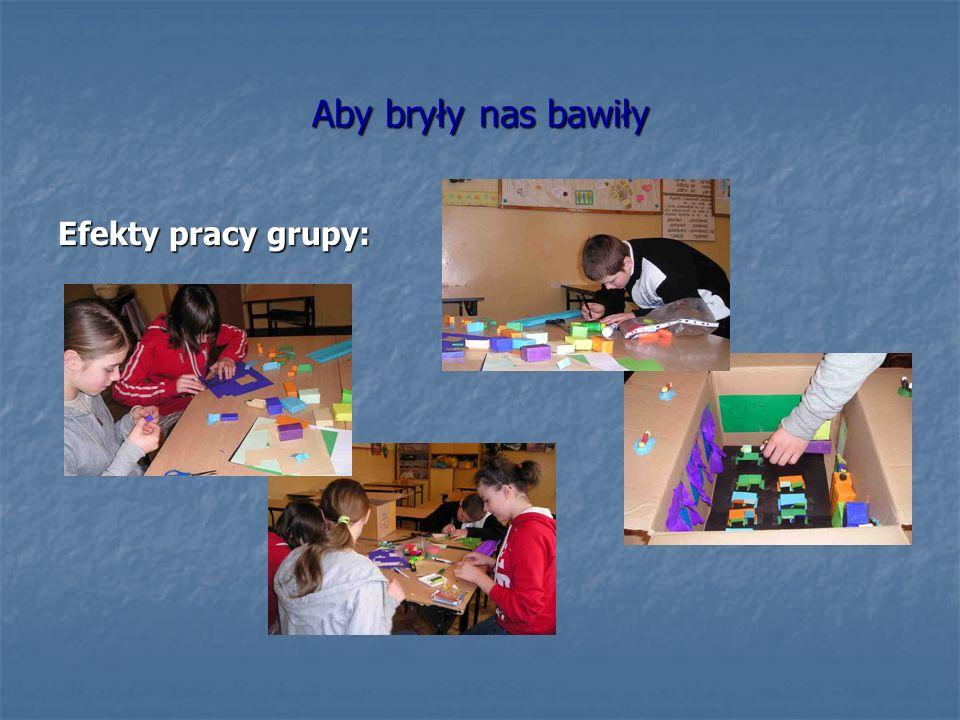 Aby bryły nas bawiły Efekty pracy grupy: