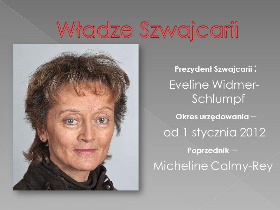 Władze Szwajcarii Prezydent Szwajcarii : Eveline Widmer-Schlumpf
